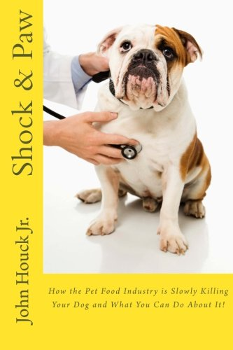 Shock & Paw: How the Pet Food Industry is Slowly Killing Your Dog and What You Can Do About It!
