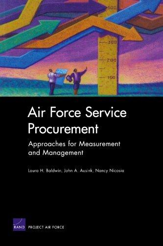 Air Force Service Procurement: Approaches for Measurement and Management [Paperback] [2005] (Author) Laura H. Baldwin, John A. Ausink, Nancy Nicosia