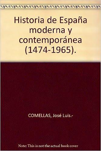 Historia de España moderna y contemporánea 1474-1965 . Tapa blanda by COME...: Amazon.es: COMELLAS, José Luis.-: Libros