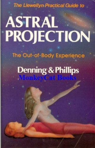 The Llewellyn Practical Guide to Astral Projection: The Out-of-Body Experience