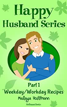 Weekday/Workday Recipes (Happy Husband Series Book 1) by [Hoffmann, Malaya]