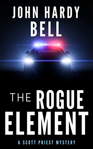The Rogue Element (Scott Priest Book 1) by [Bell, John Hardy]