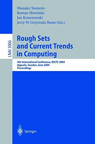 Rough Sets and Current Trends in Computing: 4th International Conference, RSCTC 2004, Uppsala, Sweden, June 1-5, 2004, Proceedings (Lecture Notes in Computer Science)
