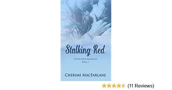 Stalking Red Copper River Romances Book 2 Kindle Edition By