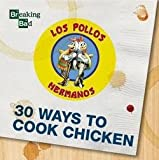 Breaking Bad: Breaking Bad - 30 Ways to Cook Chicken - A Cookbook (Hardcover); 2015 Edition