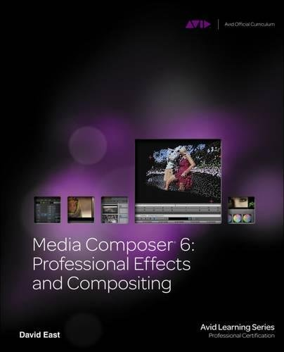 Media Composer 6: Professional Effects and Compositing (Avid Learning)