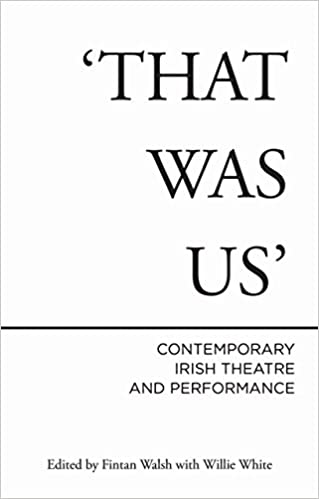 Amazon that was us contemporary irish theatre and amazon that was us contemporary irish theatre and performance 9781783190355 fintan walsh willie white books fandeluxe Choice Image
