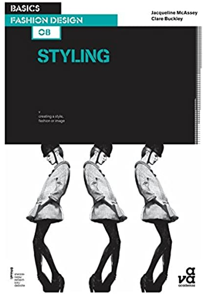 Basics Fashion Design 08 Styling Buckley Clare Mcassey Jacqueline 9782940411399 Amazon Com Books