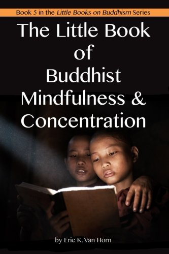 The Little Book of Buddhist Mindfulness & Concentration (The Little Books on Buddhism) (Volume 5)