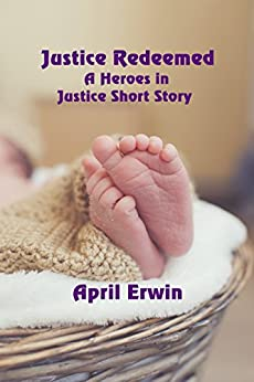 Justice Redeemed: A Heroes in Justice Short Story by [Erwin, April]