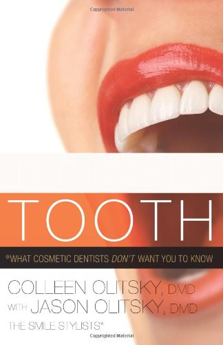 Cosmetic Dentistry - The Naked Tooth: What Cosmetic Dentists Don't Want You to Know