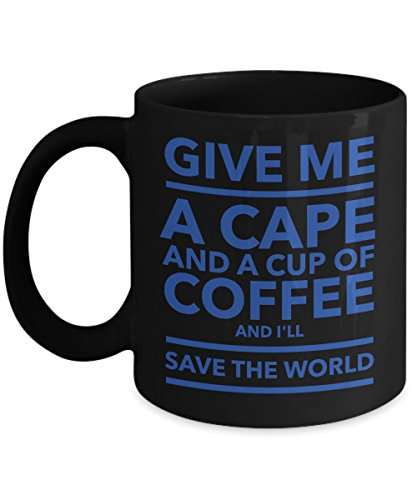 Give Me A Cape And A Cup Of Coffee And I'll Save The World Black 11 oz Coffee Mug