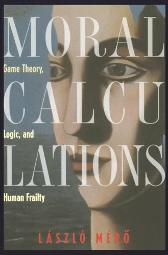 Moral Calculations: Game Theory, Logic, and Human Frailty (Lecture Notes in Computer Sci.; 1402)