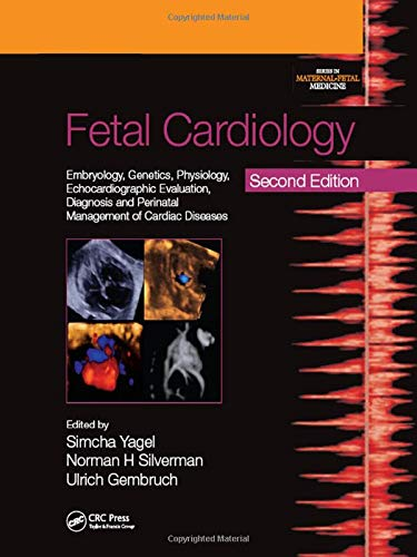 Fetal Cardiology: Embryology, Genetics, Physiology, Echocardiographic Evaluation, Diagnosis and Perinatal Management of