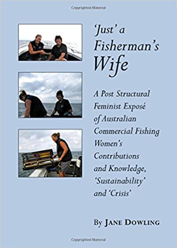 Gratis ebook nedlasting pdf uten registrering 'Just' a Fisherman's Wife: A Post Structural Feminist Expose of Australian Commercial Fishing Women's Contributions and Knowledge, 'sustainability' and 'Crisis' (Norwegian Edition) PDF FB2 iBook
