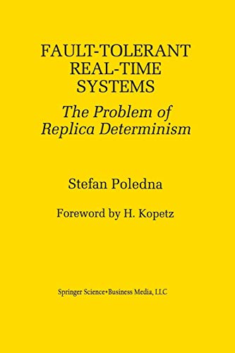Fault-Tolerant Real-Time Systems: The Problem Of Replica Determinism (The Springer International Series in Engineering and Computer Science)