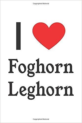 i love foghorn leghorn looney tunes designer notebook perfect