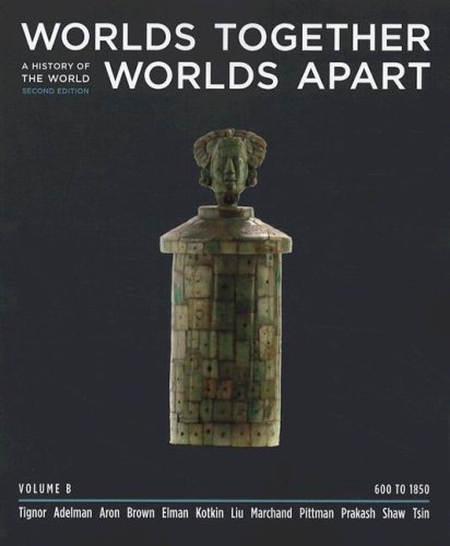 Worlds Together, Worlds Apart: A History of the World from the Beginnings of Humankind to the Present (Second Edition) (