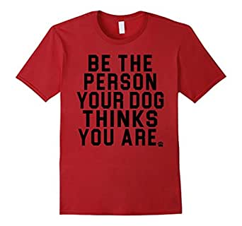 Mens Be The Person Your Dog Thinks You Are T-Shirt for Dog Heroes 2XL Cranberry