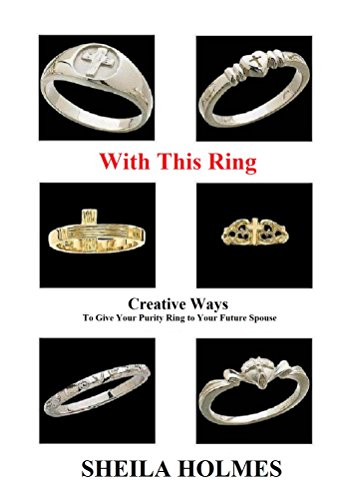 With This Ring: Creative Ways to Give Your Purity Ring to Your Future Spouse