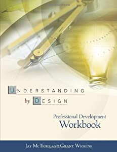 Understanding by Design: Professional Development Workbook