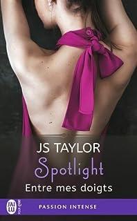 Spotlight 03 : Entre mes doigts, Taylor, J.S.