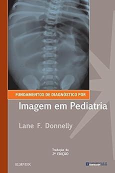 Fundamentos de Diagnóstico por Imagem em Pediatria por [Donnelly, Lane F.]