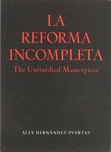 La reforma incompleta = The unfinished masterpiece