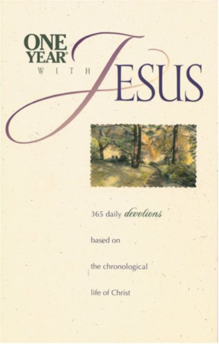 One Year With Jesus: 365 Daily Devotions based on the Chronological Life of Christ
