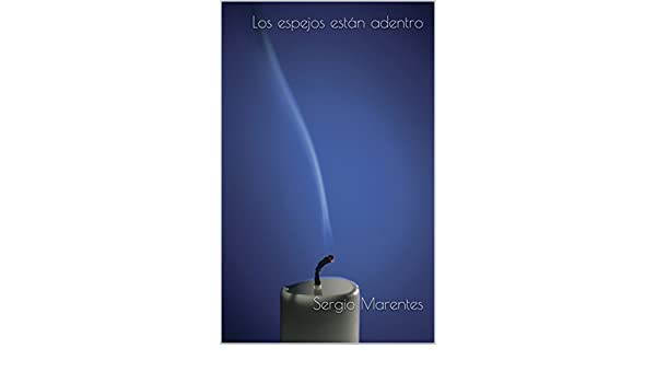 Amazon.com: Los espejos están adentro (Spanish Edition) eBook: Sergio Marentes: Kindle Store