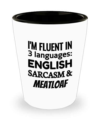 MEATLOAF Shot Glass - I'm Fluent In 3 Languages - English Sarcasm and Meatloaf]()