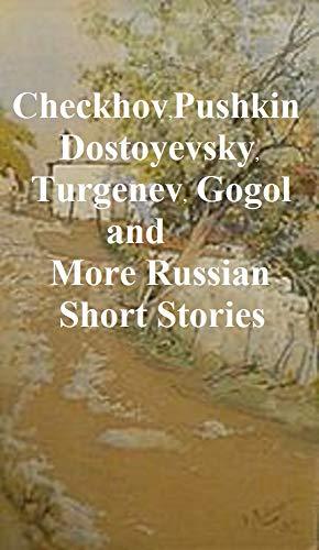 CHEKHOV, PUSHKIN, DOSTOYEVSKY, TURGENEV, GOGOL AND MORE RUSSIAN SHORT STORIES (ILLUSTRATED)
