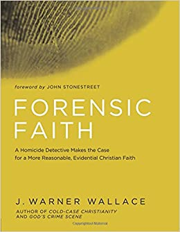 Forensic Faith: A Homicide Detective Makes the Case for a