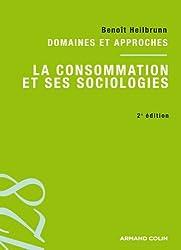 La consommation et ses sociologies - 2e ed - Domaines et approches