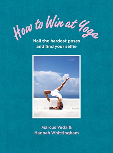 How to Win at Yoga: Nail the hardest poses and find your ()