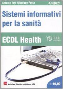 ECDL Health. Sistemi informativi per la sanità Copertina flessibile – 2 gen 2009 Antonio Teti Giuseppe Festa Apogeo 8850328206