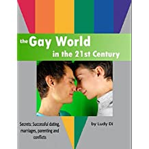 The Gay World in the 21st Century: Secrets: Successful dating, marriages, parenting and resolving conflicts