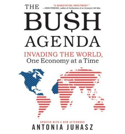 Read Online The Bush Agenda: Invading the World, One Economy at a Time (Paperback) - Common pdf