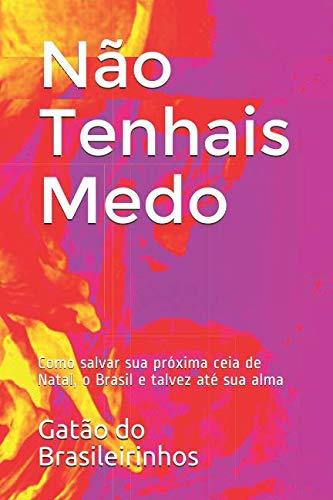 Não Tenhais Medo: Como salvar sua próxima ceia de Natal, o Brasil e talvez até sua alma (Portuguese Edition) (Ate O)