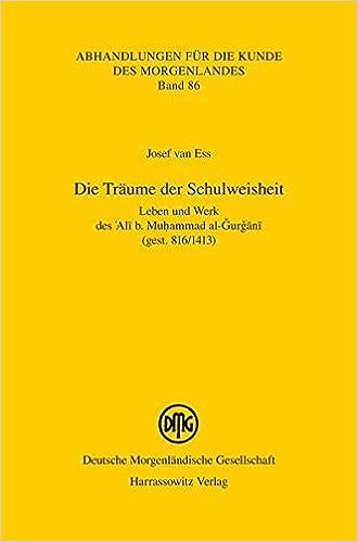 Book Die Traume Der Schulweisheit: Leben Und Werk Des 'Ali B. Muhammad Al-Gurgani (Gest. 816/1413) (Abhandlungen Fur die Kunde Des Morgenlandes) by Josef Van Ess (2013-03-02)