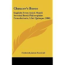 Chaucer's Boece: Englisht from Anicii Manlii Severini Boetii Philosophiae Consolationis, Libri Quinque (1886)
