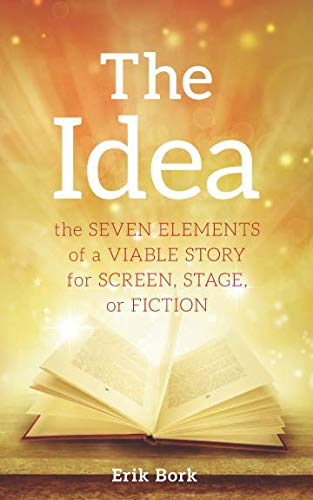 The Idea: The Seven Elements of a Viable Story for Screen, Stage or Fiction by Overfall Press