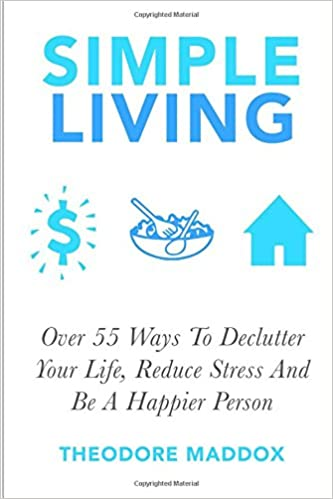 Simple Living: Over 55 Ways To Declutter Your Life, Reduce
