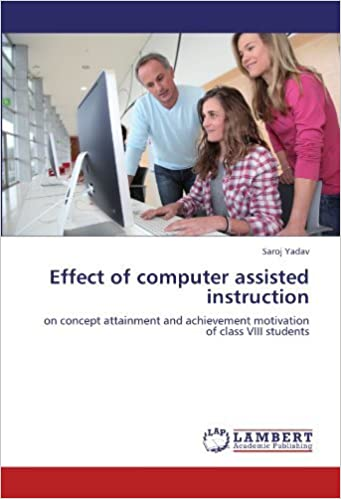 Book Effect of computer assisted instruction: on concept attainment and achievement motivation of class VIII students by Yadav Saroj (2011-11-15)