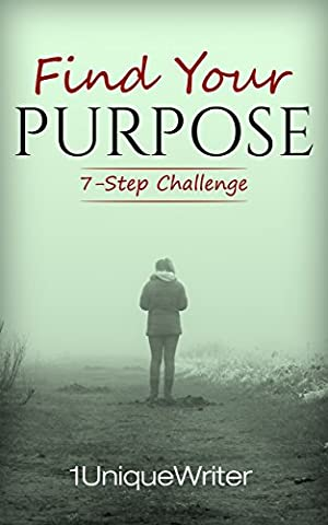 Find Your Purpose: 7-Step Challenge (Free Books Kindle My)
