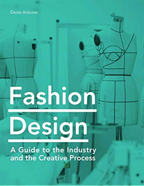 Fashion Design A Guide To The Industry And The Creative Process Kindle Edition By Antoine Denis Arts Photography Kindle Ebooks Amazon Com