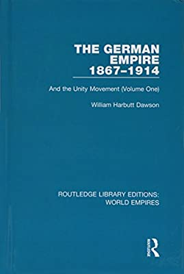 The German Empire 1867-1914: And the Unity Movement (Volume
