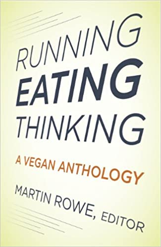 Download online Running, Eating, Thinking: A Vegan Anthology PDF