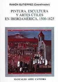 Descargar Libro Pintura, Escultura Y Artes útiles En Iberoamérica, 1500-1825 Ramón Gutiérrez