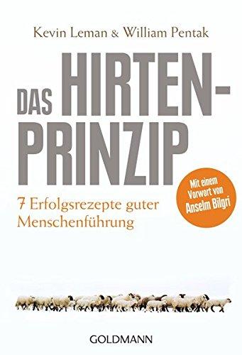 Das Hirtenprinzip: Sieben Erfolgsrezepte guter Menschenführung Taschenbuch – 15. November 2010 Kevin Leman William Pentak Anselm Bilgri Bernardin Schellenberger